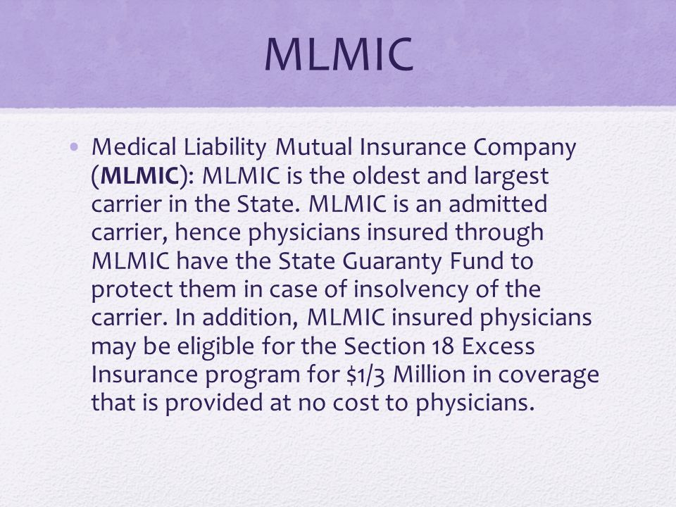 MLMIC Medical Liability Mutual Insurance Company (MLMIC): MLMIC is the oldest and largest carrier in the State.
