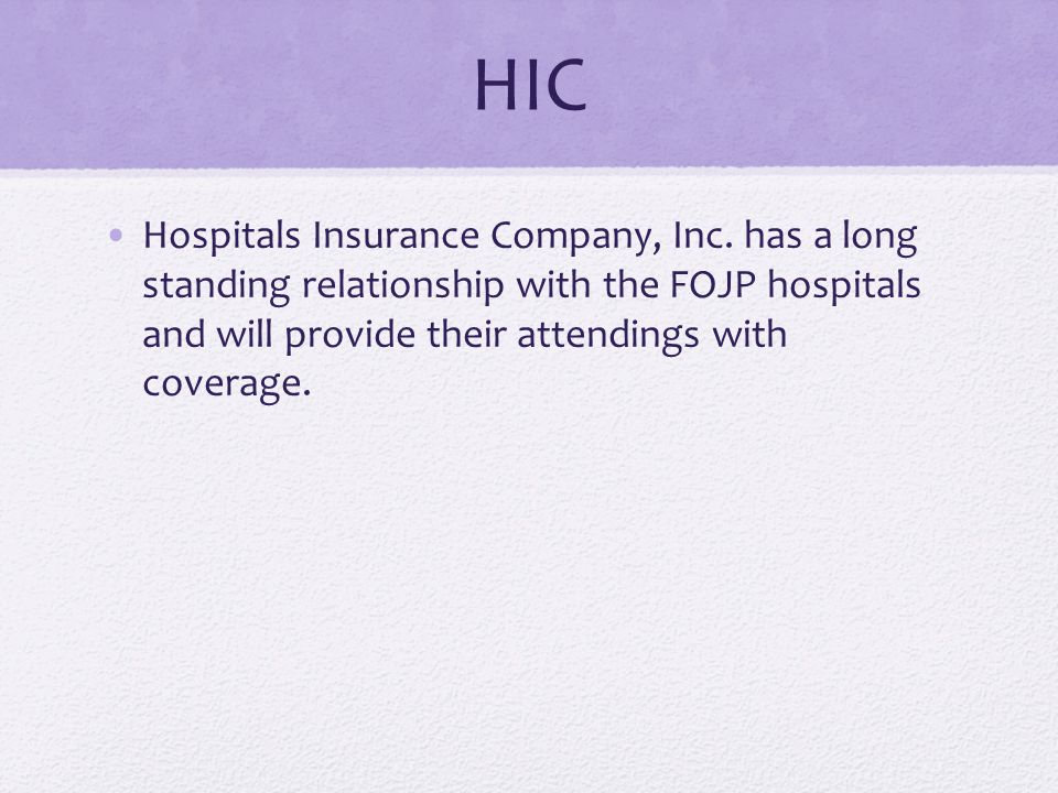 HIC Hospitals Insurance Company, Inc. has a long standing relationship with the FOJP hospitals and will provide their attendings with coverage.