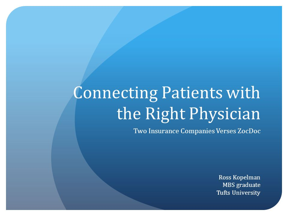 Connecting Patients with the Right Physician Two Insurance Companies Verses ZocDoc Ross Kopelman MBS graduate Tufts University