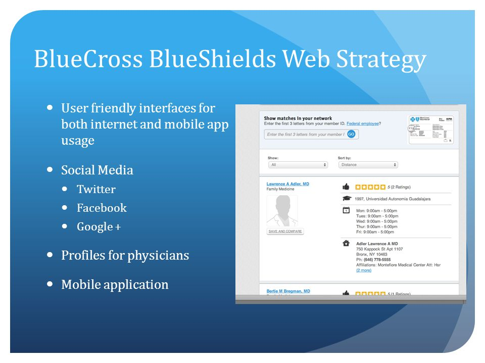 BlueCross BlueShields Web Strategy User friendly interfaces for both internet and mobile app usage Social Media Twitter Facebook Google + Profiles for