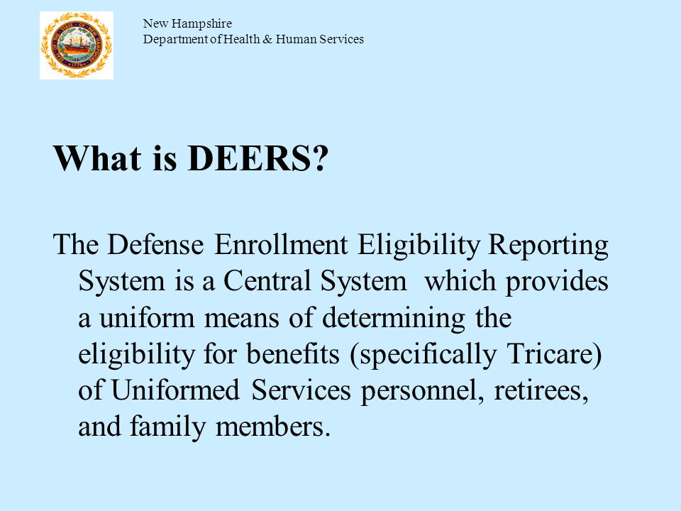 What is DEERS? The Defense Enrollment Eligibility Reporting System is a Central System which provides a uniform means of determining the eligibility f