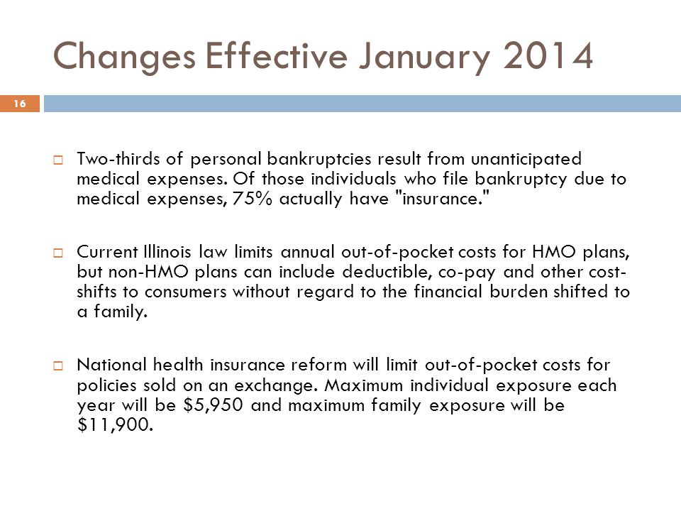 Changes Effective January 2014 16 Two-thirds of personal bankruptcies result from unanticipated medical expenses.