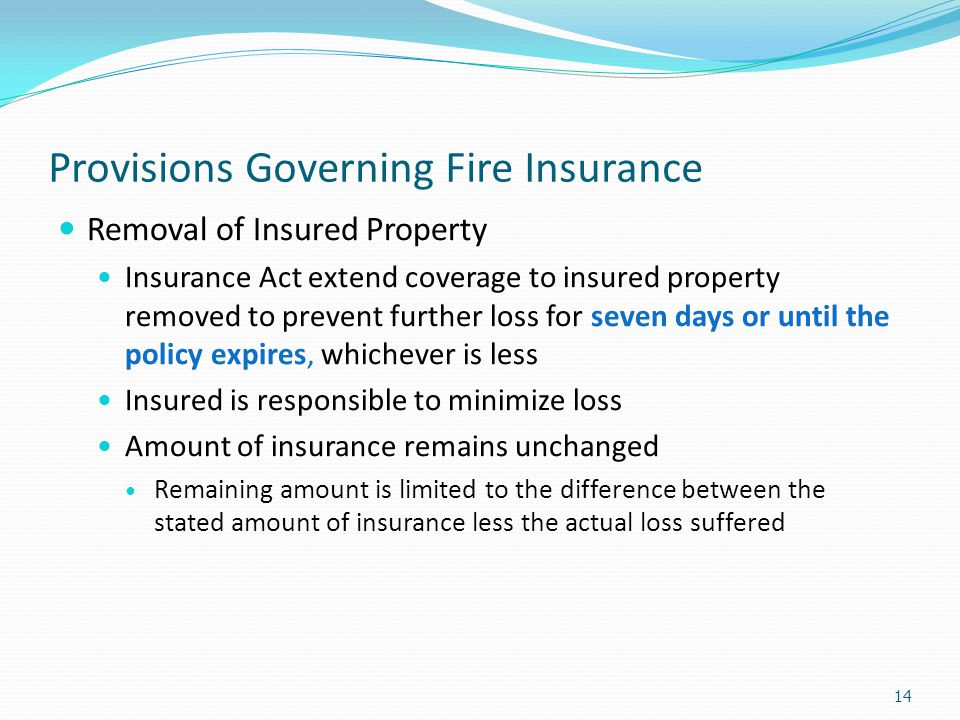 Provisions Governing Fire Insurance Removal of Insured Property Insurance Act extend coverage to insured property removed to prevent further loss for