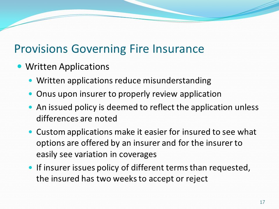 Provisions Governing Fire Insurance Written Applications Written applications reduce misunderstanding Onus upon insurer to properly review application