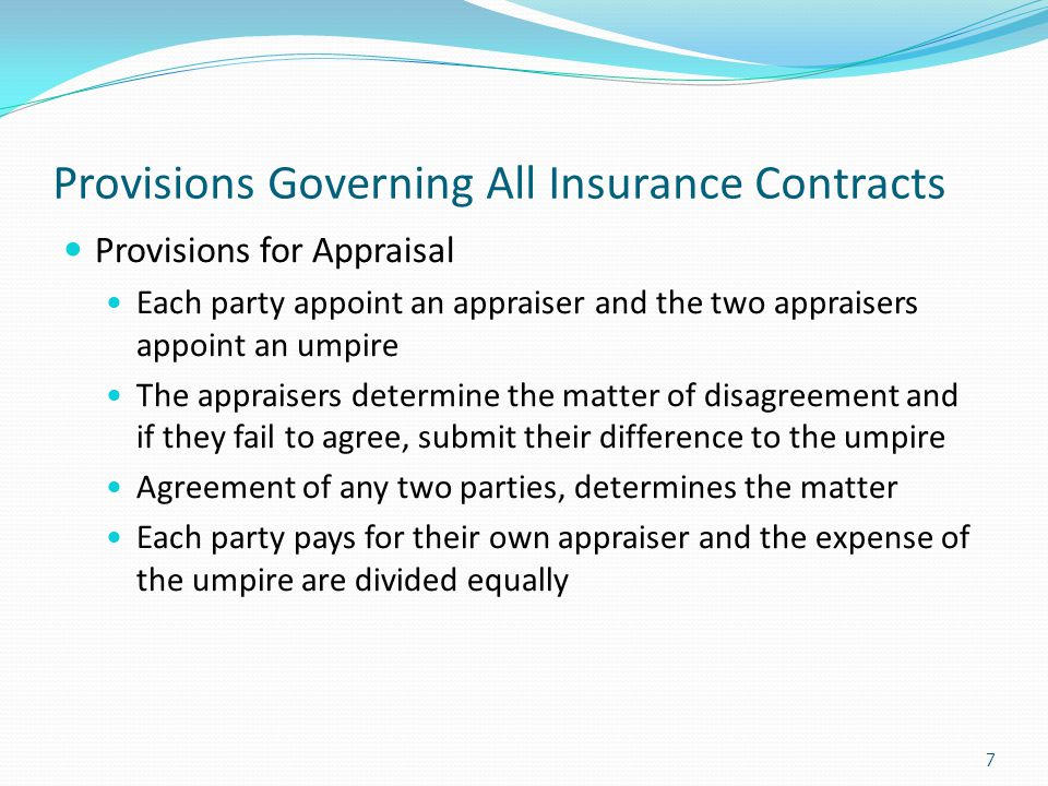 Provisions Governing All Insurance Contracts Provisions for Appraisal Each party appoint an appraiser and the two appraisers appoint an umpire The app