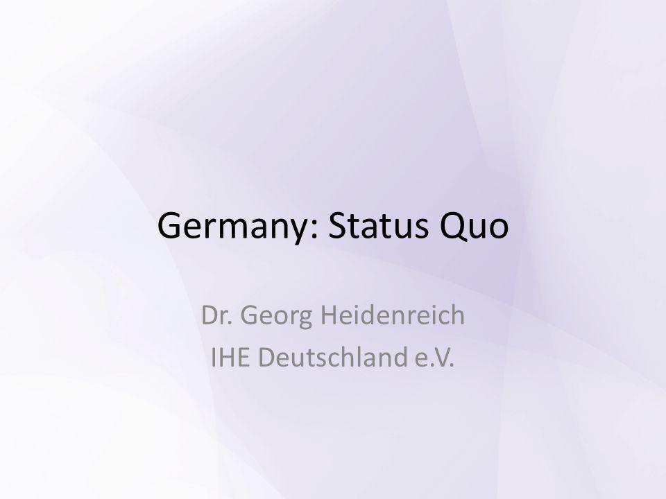 Germany: Status Quo Dr. Georg Heidenreich IHE Deutschland e.V.