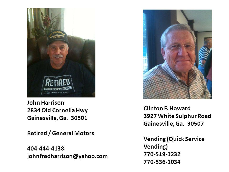 John Harrison 2834 Old Cornelia Hwy Gainesville, Ga. 30501 Retired / General Motors 404-444-4138 johnfredharrison@yahoo.com Clinton F. Howard 3927 Whi