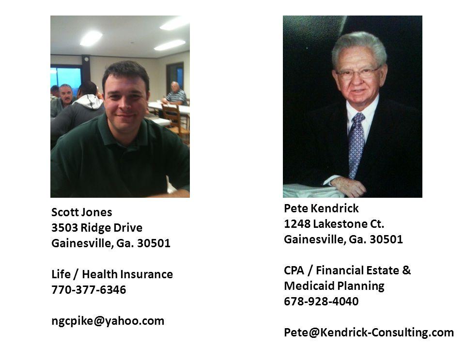Scott Jones 3503 Ridge Drive Gainesville, Ga. 30501 Life / Health Insurance 770-377-6346 ngcpike@yahoo.com Pete Kendrick 1248 Lakestone Ct. Gainesvill