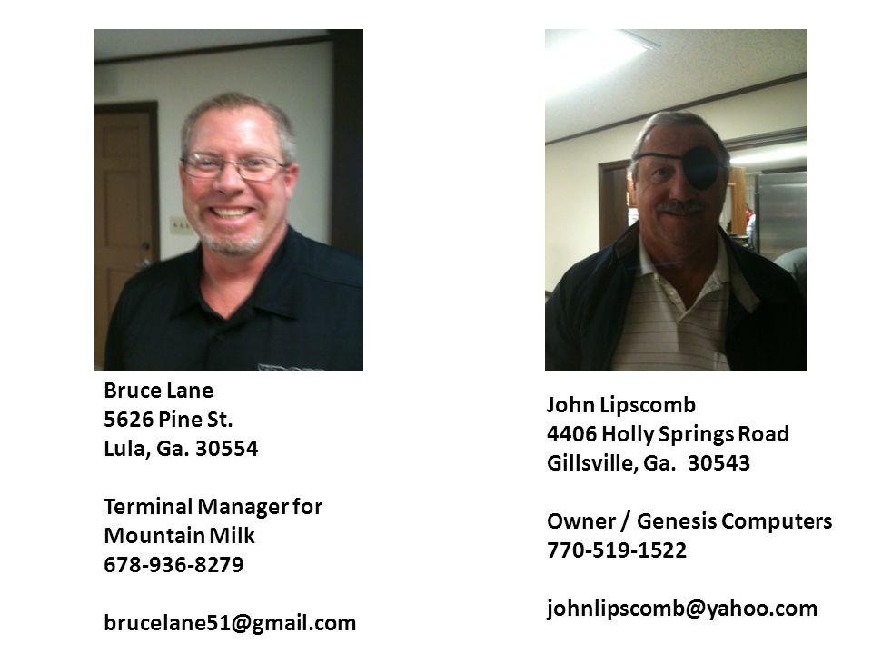 Bruce Lane 5626 Pine St. Lula, Ga. 30554 Terminal Manager for Mountain Milk 678-936-8279 brucelane51@gmail.com John Lipscomb 4406 Holly Springs Road G