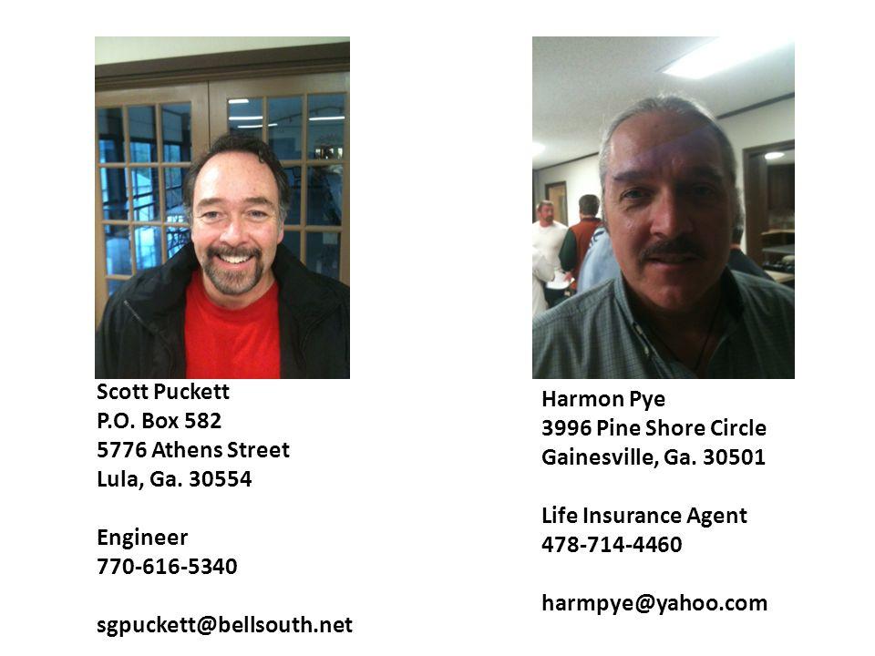 Scott Puckett P.O. Box 582 5776 Athens Street Lula, Ga. 30554 Engineer 770-616-5340 sgpuckett@bellsouth.net Harmon Pye 3996 Pine Shore Circle Gainesvi