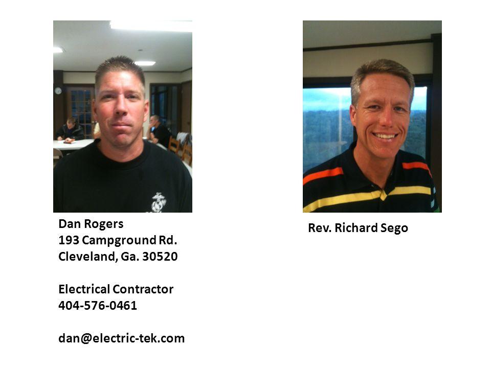 Dan Rogers 193 Campground Rd. Cleveland, Ga. 30520 Electrical Contractor 404-576-0461 dan@electric-tek.com Rev. Richard Sego