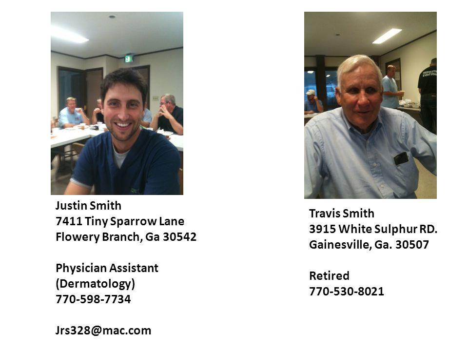 Travis Smith 3915 White Sulphur RD. Gainesville, Ga. 30507 Retired 770-530-8021 Justin Smith 7411 Tiny Sparrow Lane Flowery Branch, Ga 30542 Physician