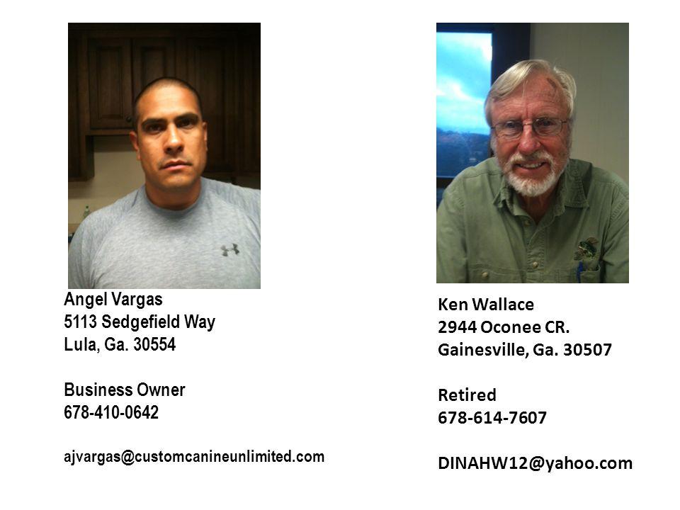 Angel Vargas 5113 Sedgefield Way Lula, Ga. 30554 Business Owner 678-410-0642 ajvargas@customcanineunlimited.com Ken Wallace 2944 Oconee CR. Gainesvill