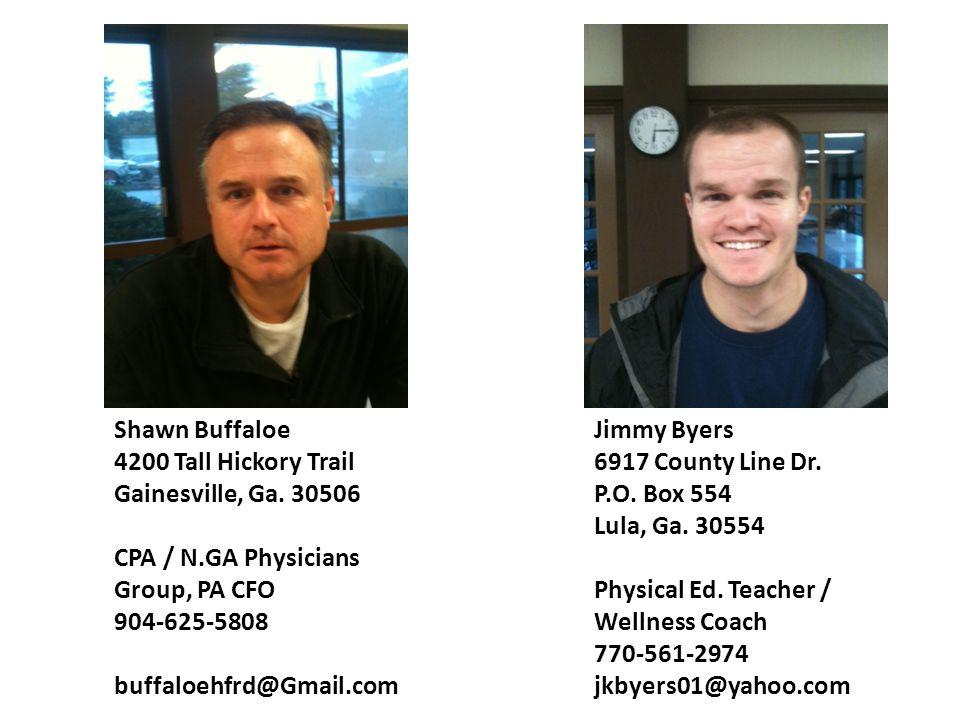 Jimmy Byers 6917 County Line Dr. P.O. Box 554 Lula, Ga. 30554 Physical Ed. Teacher / Wellness Coach 770-561-2974 jkbyers01@yahoo.com Shawn Buffaloe 42