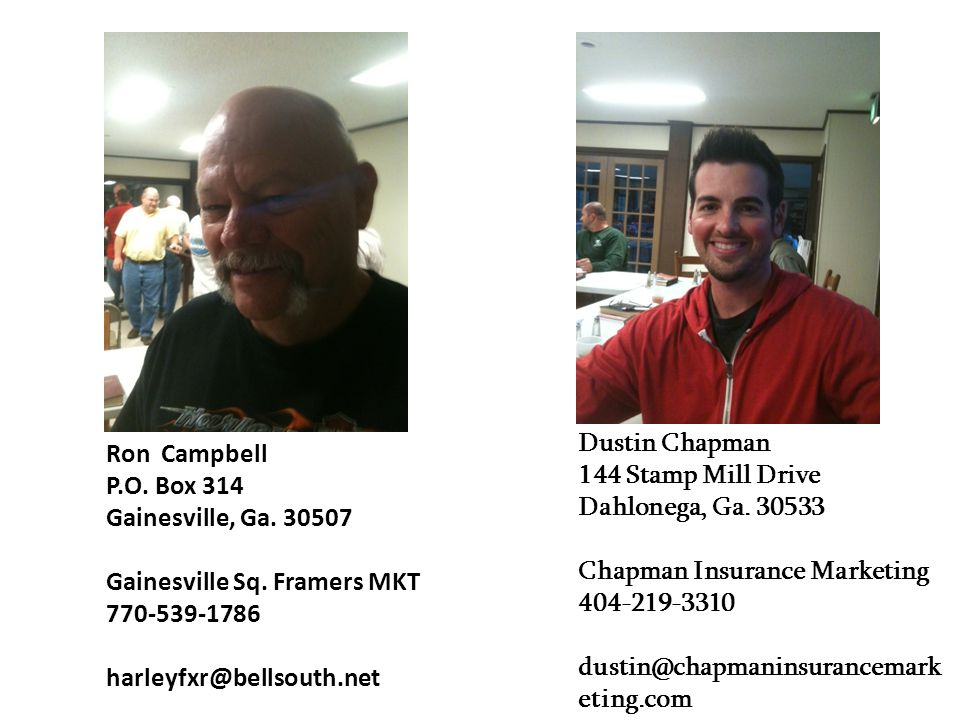 Dustin Chapman 144 Stamp Mill Drive Dahlonega, Ga. 30533 Chapman Insurance Marketing 404-219-3310 dustin@chapmaninsurancemark eting.com Ron Campbell P