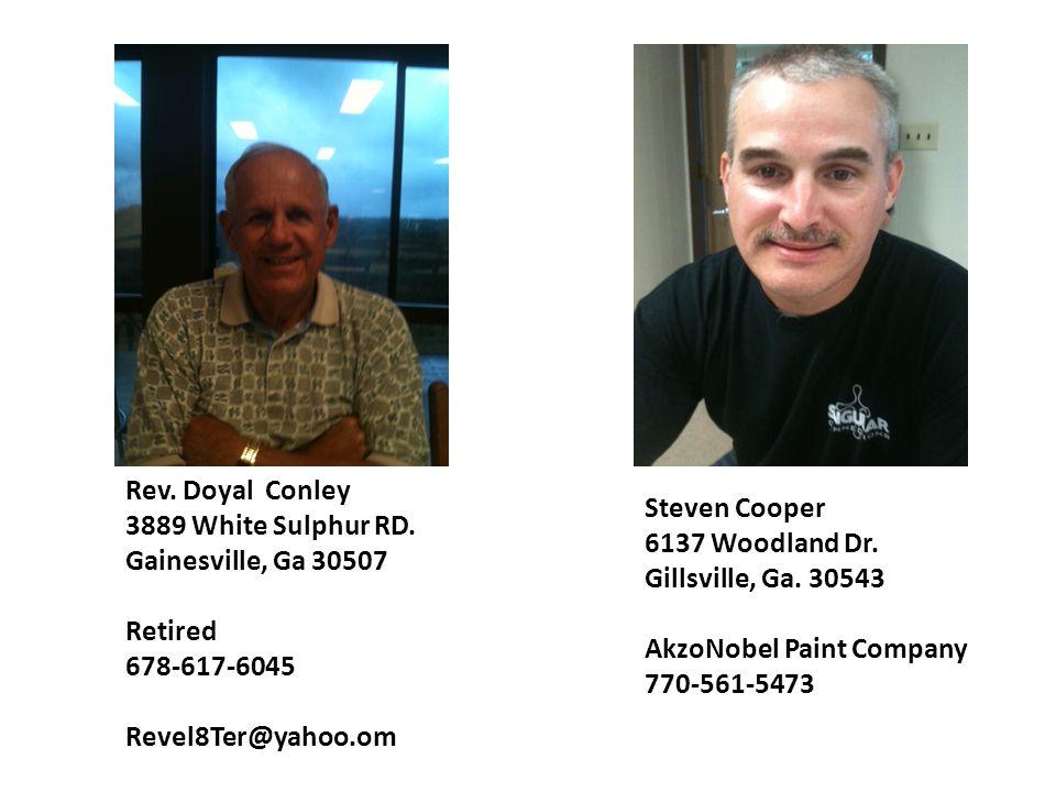 Rev. Doyal Conley 3889 White Sulphur RD. Gainesville, Ga 30507 Retired 678-617-6045 Revel8Ter@yahoo.om Steven Cooper 6137 Woodland Dr. Gillsville, Ga.