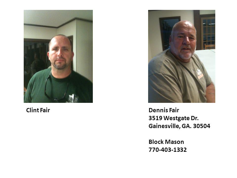 Dennis Fair 3519 Westgate Dr. Gainesville, GA. 30504 Block Mason 770-403-1332 Clint Fair