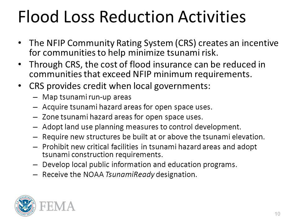 Flood Loss Reduction Activities The NFIP Community Rating System (CRS) creates an incentive for communities to help minimize tsunami risk.