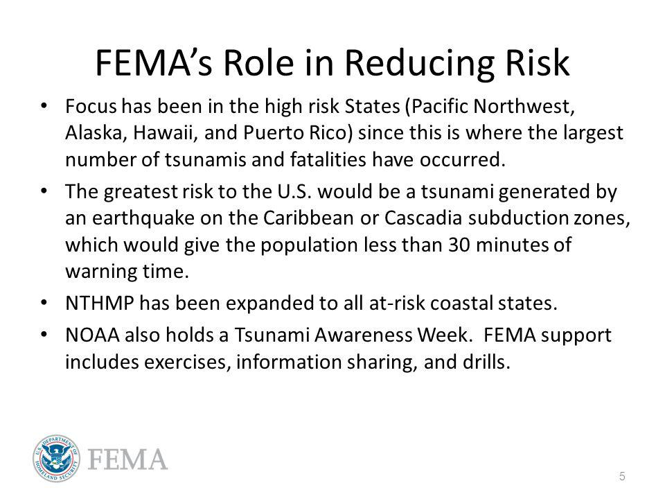 FEMAs Role in Reducing Risk Focus has been in the high risk States (Pacific Northwest, Alaska, Hawaii, and Puerto Rico) since this is where the larges