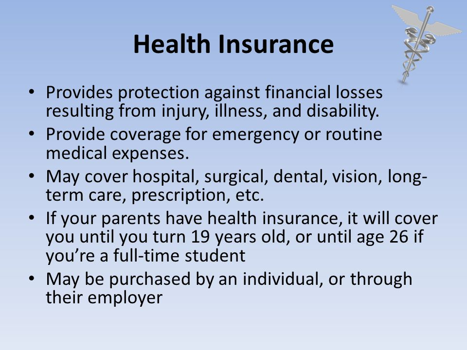 Health Insurance Provides protection against financial losses resulting from injury, illness, and disability. Provide coverage for emergency or routin