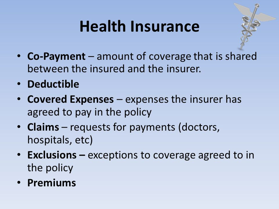 Health Insurance Co-Payment – amount of coverage that is shared between the insured and the insurer. Deductible Covered Expenses – expenses the insure