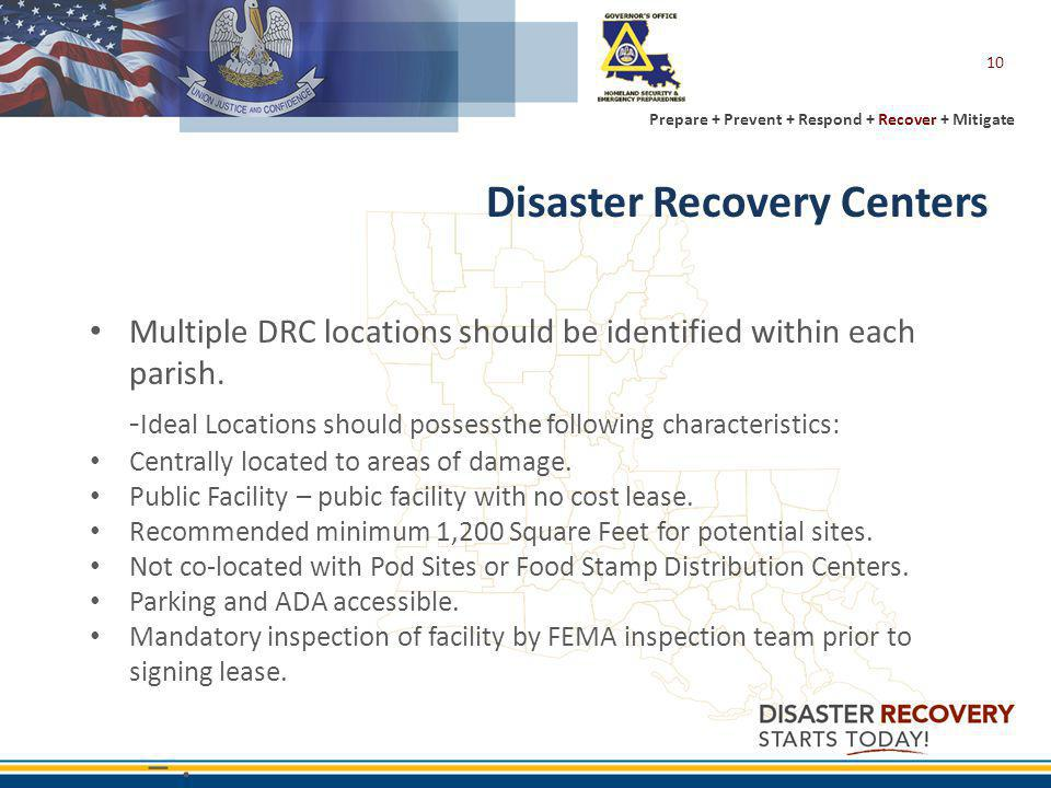 Prepare + Prevent + Respond + Recover + Mitigate Disaster Recovery Centers Multiple DRC locations should be identified within each parish.