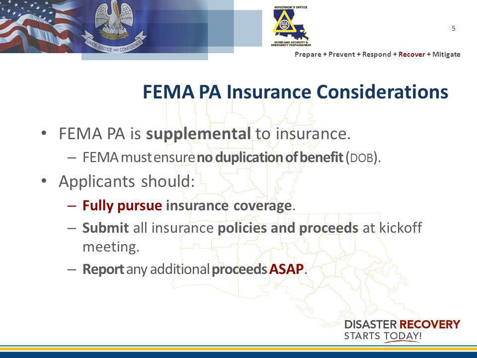 Prepare + Prevent + Respond + Recover + Mitigate 5 FEMA PA Insurance Considerations FEMA PA is supplemental to insurance.