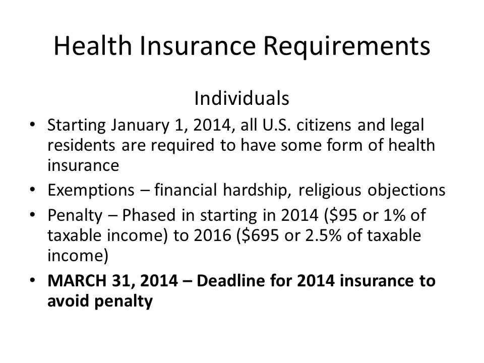 Health Insurance Requirements Individuals Starting January 1, 2014, all U.S.