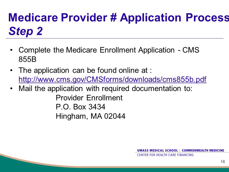 Medicare Provider # Application Process Step 2 Complete the Medicare Enrollment Application - CMS 855B The application can be found online at : http:/