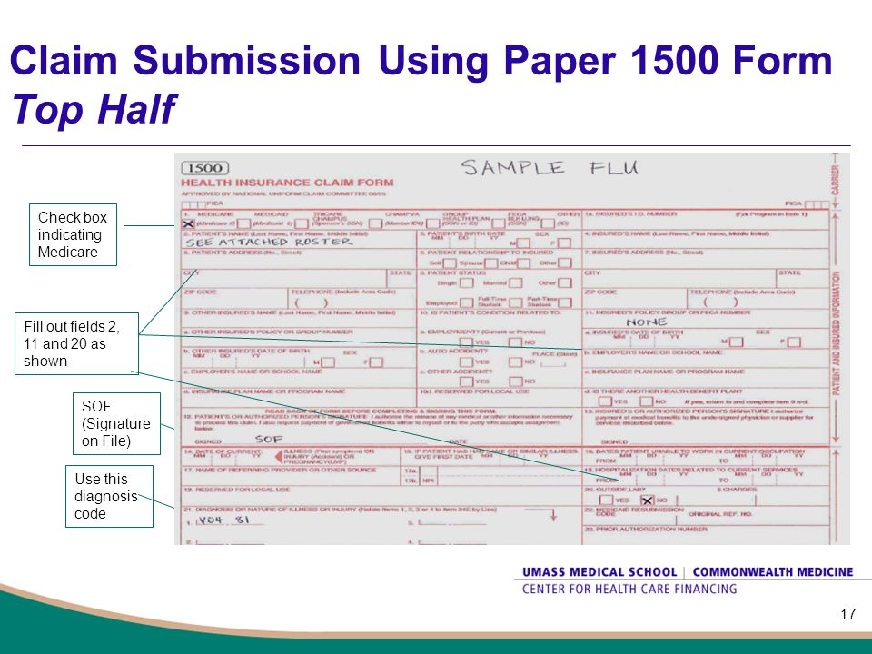 Claim Submission Using Paper 1500 Form Top Half 17 Check box indicating Medicare SOF (Signature on File) Use this diagnosis code Fill out fields 2, 11