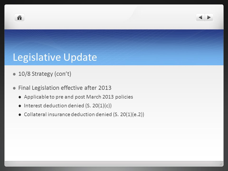 Legislative Update 10/8 Strategy (cont) Final Legislation effective after 2013 Applicable to pre and post March 2013 policies Interest deduction denie