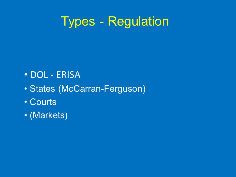 Types - Regulation DOL - ERISA States (McCarran-Ferguson) Courts (Markets)