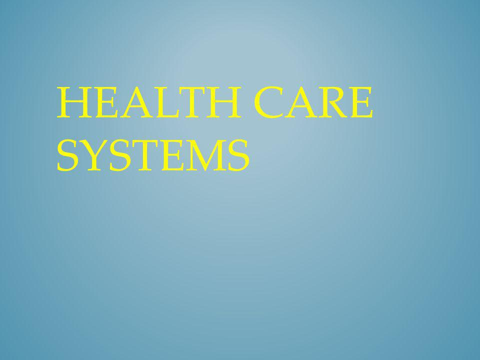 Different Health Care Systems – Private health care facilities – Government agencies – Voluntary or nonprofit agencies HEALTH CARE SYSTEMS
