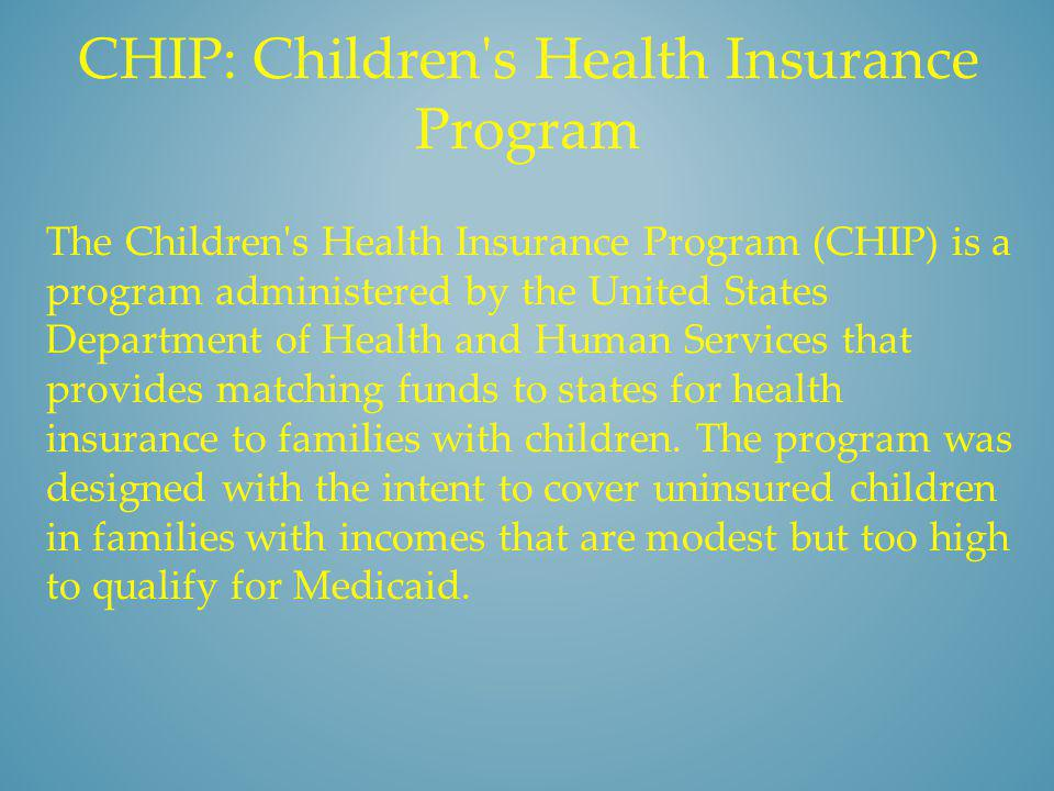 The Children's Health Insurance Program (CHIP) is a program administered by the United States Department of Health and Human Services that provides ma