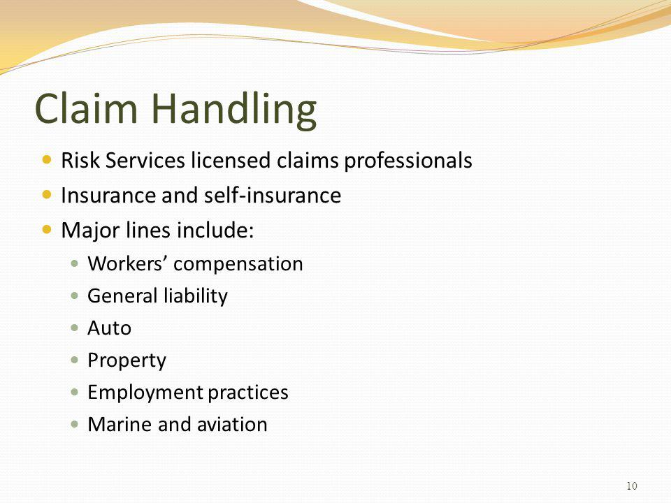 Claim Handling Risk Services licensed claims professionals Insurance and self-insurance Major lines include: Workers compensation General liability Auto Property Employment practices Marine and aviation 10
