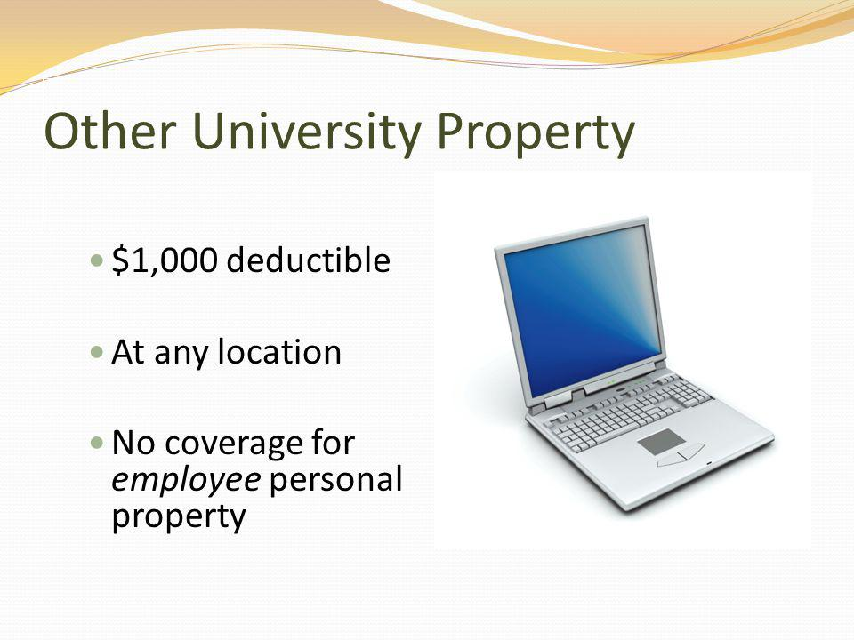 Other University Property $1,000 deductible At any location No coverage for employee personal property
