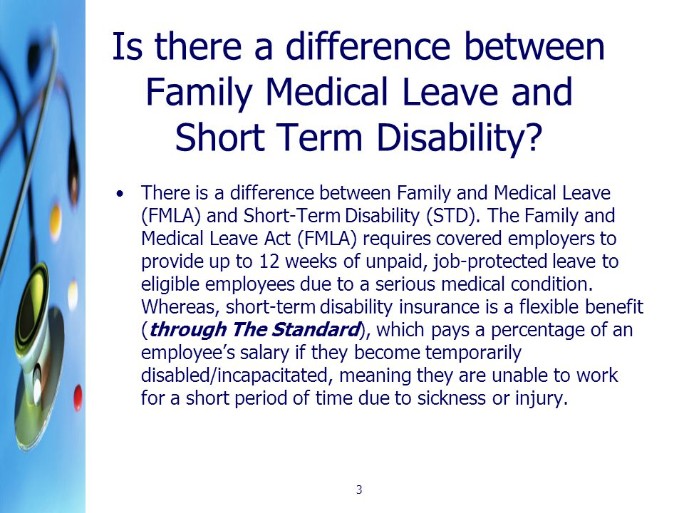 3 Is there a difference between Family Medical Leave and Short Term Disability.