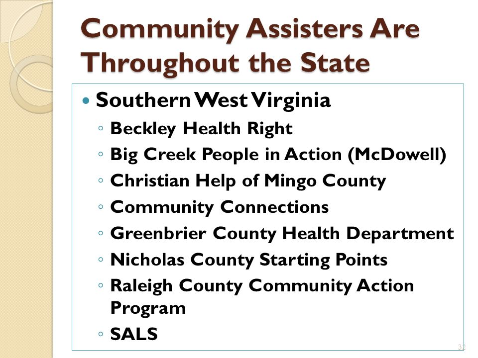 Community Assisters Are Throughout the State Kanawha/Cabell Covenant House West Virginia Health Right Marshall University (students) Partnership of Af