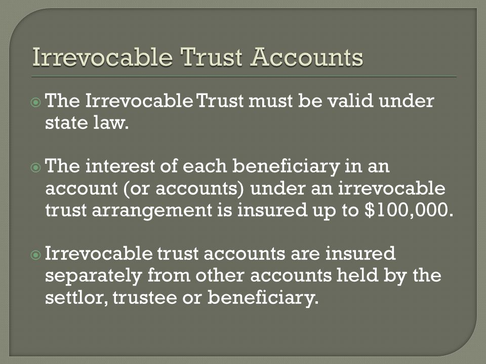 The Irrevocable Trust must be valid under state law.