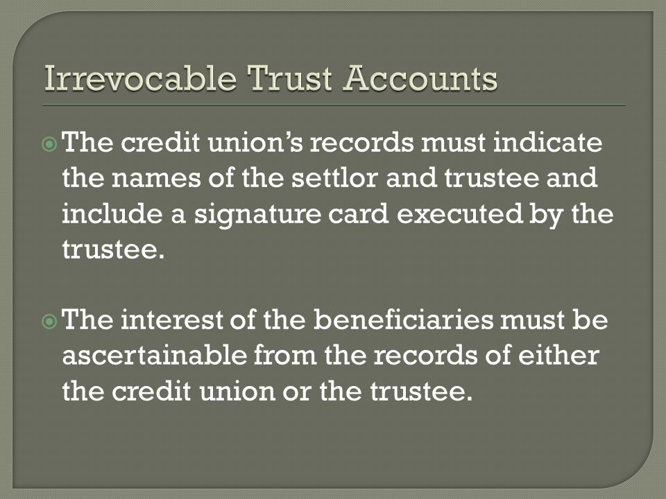 The credit unions records must indicate the names of the settlor and trustee and include a signature card executed by the trustee.