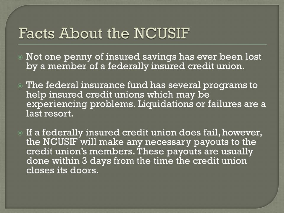 Not one penny of insured savings has ever been lost by a member of a federally insured credit union.