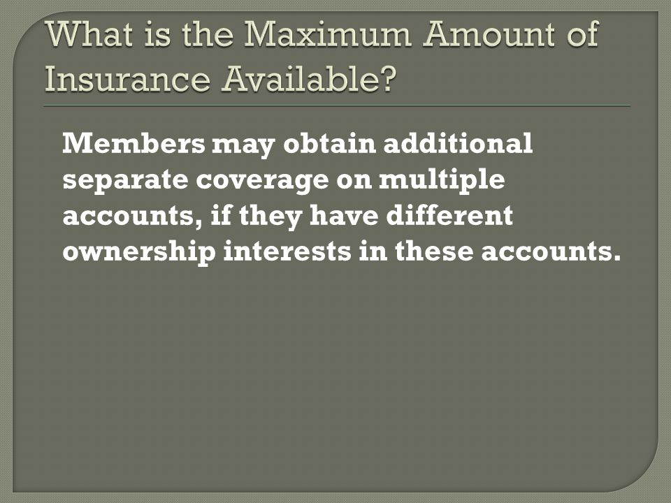 Members may obtain additional separate coverage on multiple accounts, if they have different ownership interests in these accounts.