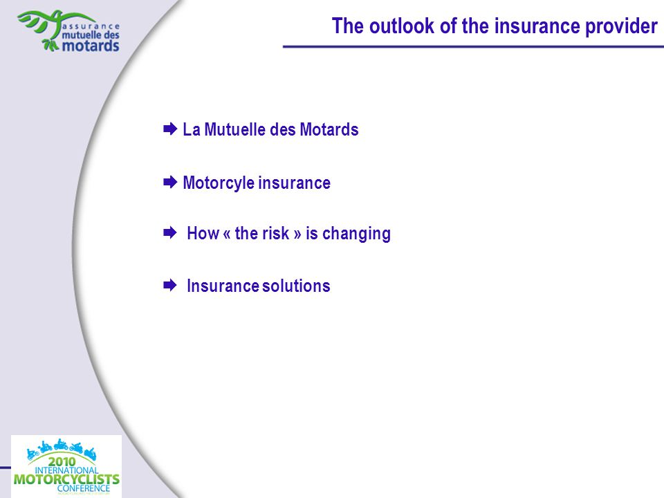 La Mutuelle des Motards Motorcyle insurance How « the risk » is changing Insurance solutions The outlook of the insurance provider