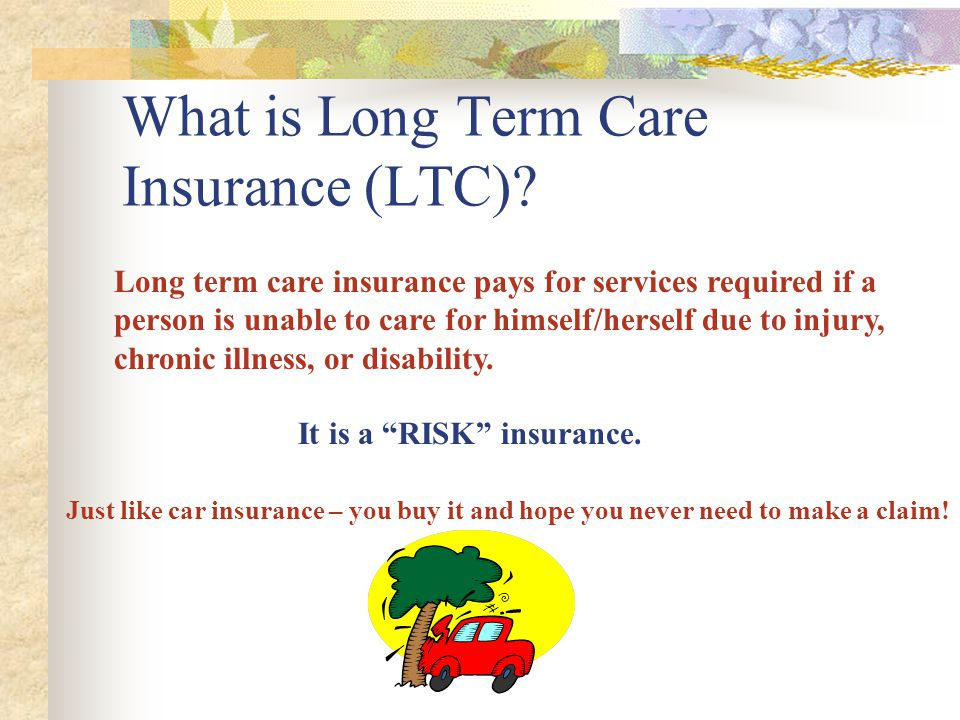 What is Long Term Care Insurance (LTC).