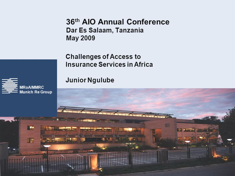 MRoA/MMRC Munich Re Group 36 th AIO Annual Conference Dar Es Salaam, Tanzania May 2009 Challenges of Access to Insurance Services in Africa Junior Ngulube