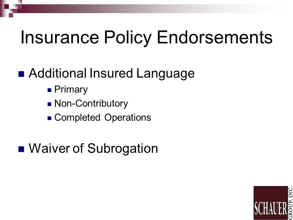 Insurance Policy Endorsements Additional Insured Language Primary Non-Contributory Completed Operations Waiver of Subrogation