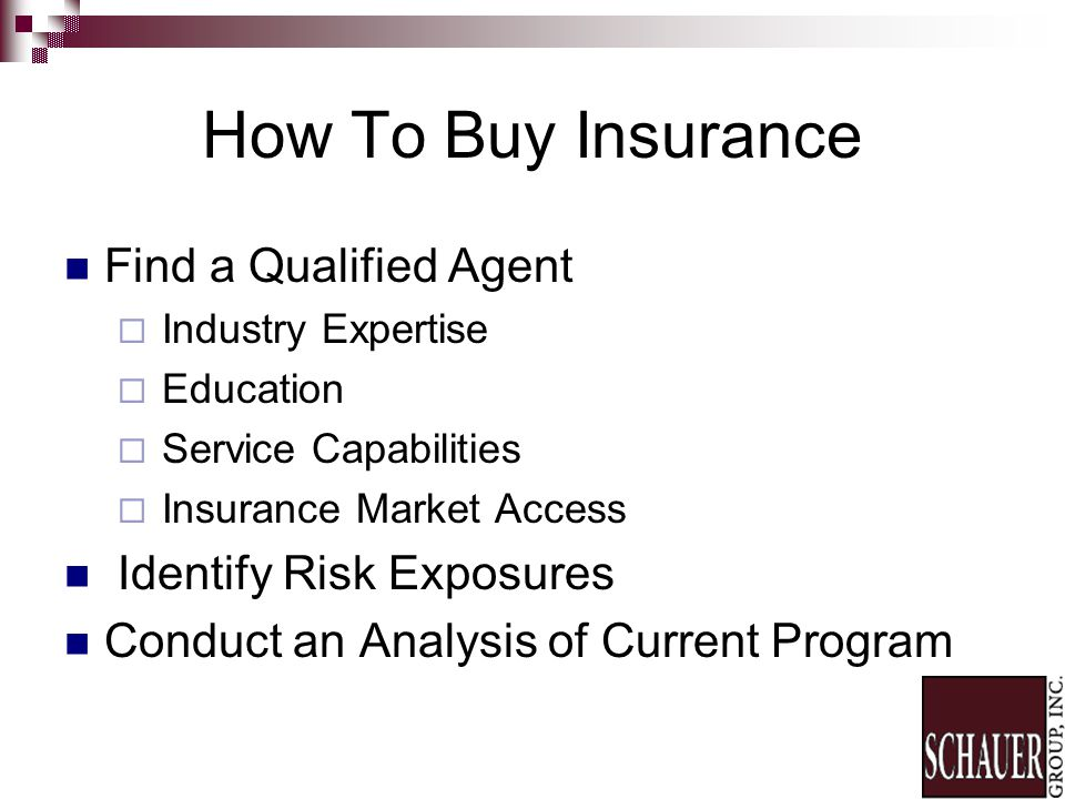 How To Buy Insurance Find a Qualified Agent Industry Expertise Education Service Capabilities Insurance Market Access Identify Risk Exposures Conduct an Analysis of Current Program
