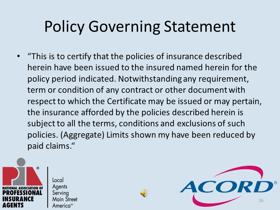 26 Policy Governing Statement This is to certify that the policies of insurance described herein have been issued to the insured named herein for the policy period indicated.