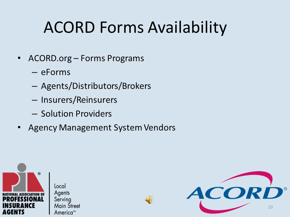 29 ACORD Forms Availability ACORD.org – Forms Programs – eForms – Agents/Distributors/Brokers – Insurers/Reinsurers – Solution Providers Agency Management System Vendors