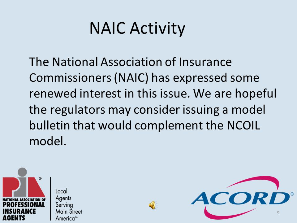 9 NAIC Activity The National Association of Insurance Commissioners (NAIC) has expressed some renewed interest in this issue.